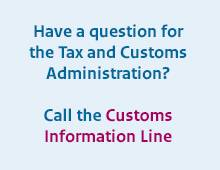 Have a question for the Tax and Customs Administration? Call the Customs Information Line