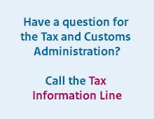 Have a question for the Tax and Customs Administration? Call the Tax Information Line